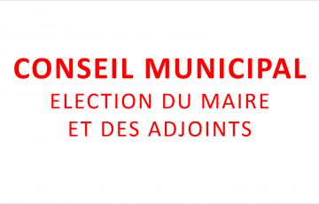 CONSEIL MUNICIPAL : ELECTION DU MAIRE ET DES ADJOINTS