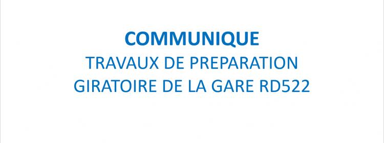 COMMUNIQUE - DÉMARRAGE DES TRAVAUX DE PRÉPARATION DU GIRATOIRE DE LA GARE RD522